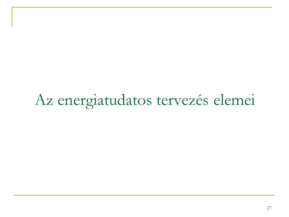 27 Az energiatudatos tervezés elemei