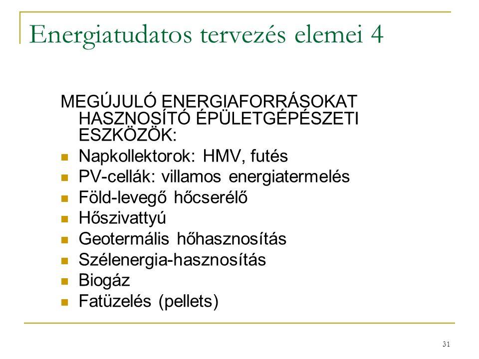 31 Energiatudatos tervezés elemei 4 MEGÚJULÓ ENERGIAFORRÁSOKAT HASZNOSÍTÓ ÉPÜLETGÉPÉSZETI ESZKÖZÖK: Napkollektorok: HMV, futés PV-cellák: villamos ene