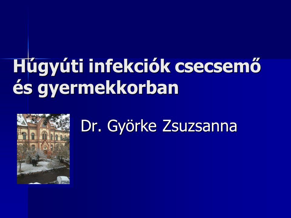 Húgyúti infekciók csecsemő és gyermekkorban Dr. Györke Zsuzsanna