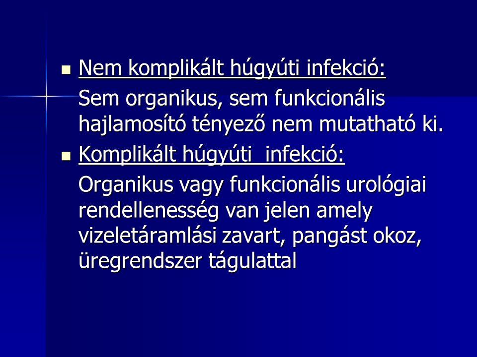 Nem komplikált húgyúti infekció: Nem komplikált húgyúti infekció: Sem organikus, sem funkcionális hajlamosító tényező nem mutatható ki.