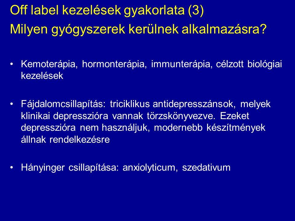 Off label kezelések gyakorlata (3) Milyen gyógyszerek kerülnek alkalmazásra? Kemoterápia, hormonterápia, immunterápia, célzott biológiai kezelések Fáj