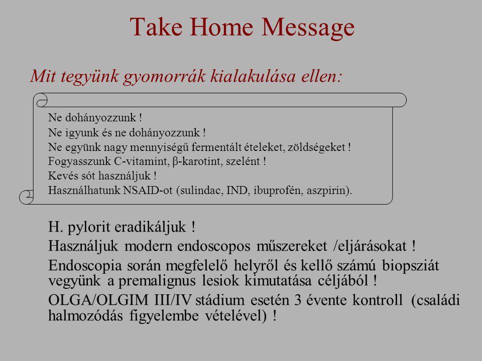 Take Home Message Mit tegyünk gyomorrák kialakulása ellen: Ne dohányozzunk .