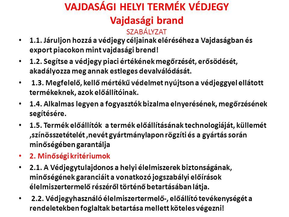 VAJDASÁGI HELYI TERMÉK VÉDJEGY Vajdasági brand SZABÁLYZAT 1.1.