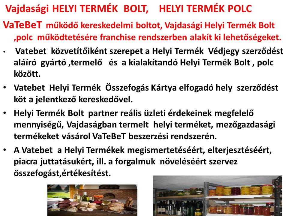 Vajdasági HELYI TERMÉK BOLT, HELYI TERMÉK POLC VaTeBeT működő kereskedelmi boltot, Vajdasági Helyi Termék Bolt,polc működtetésére franchise rendszerben alakít ki lehetőségeket.