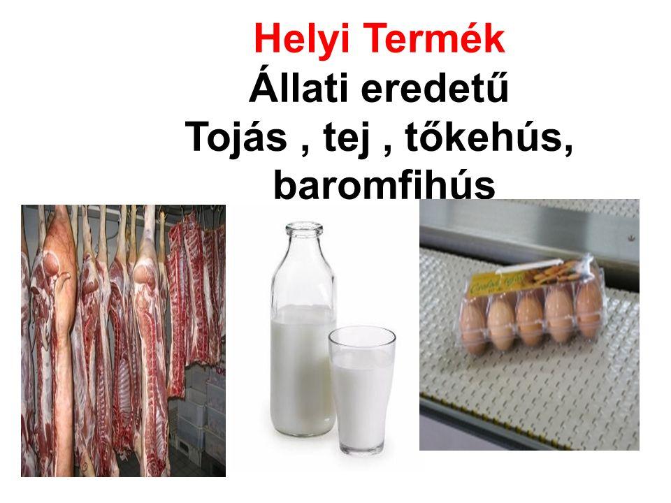 Helyi Termék Állati eredetű Tojás, tej, tőkehús, baromfihús