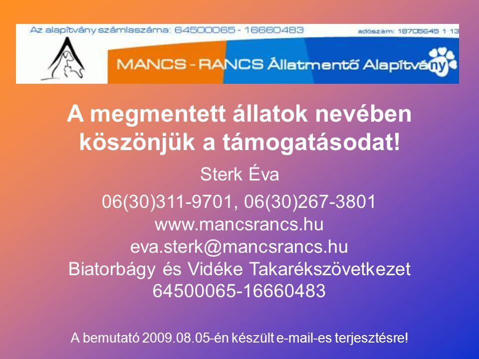 06(30)311-9701, 06(30)267-3801 www.mancsrancs.hu eva.sterk@mancsrancs.hu Biatorbágy és Vidéke Takarékszövetkezet 64500065-16660483 A megmentett állatok nevében köszönjük a támogatásodat.