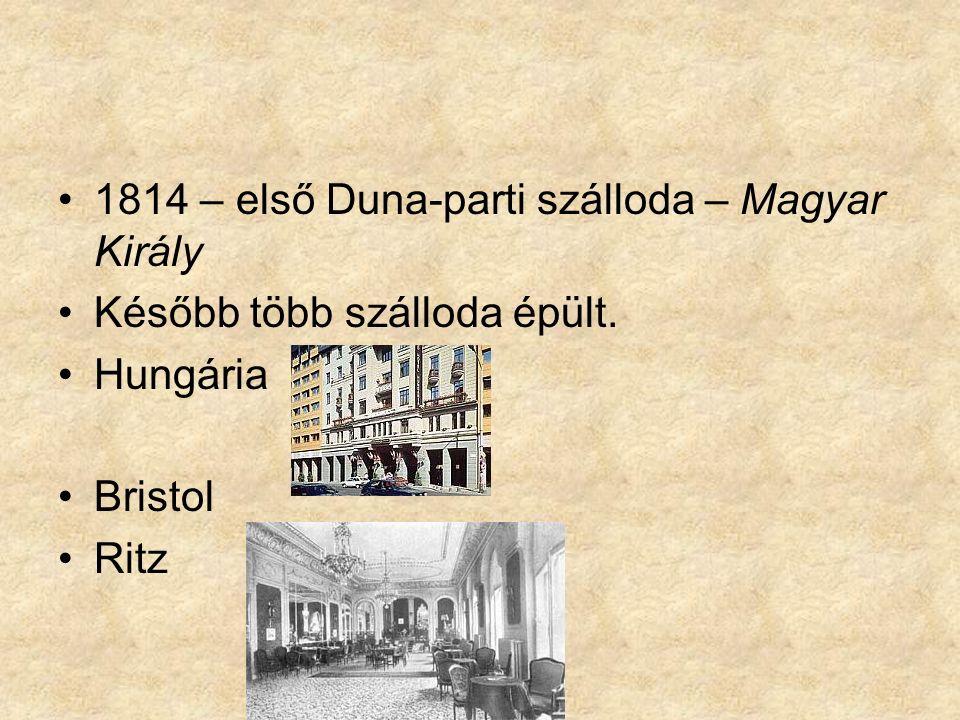 1814 – első Duna-parti szálloda – Magyar Király Később több szálloda épült. Hungária Bristol Ritz