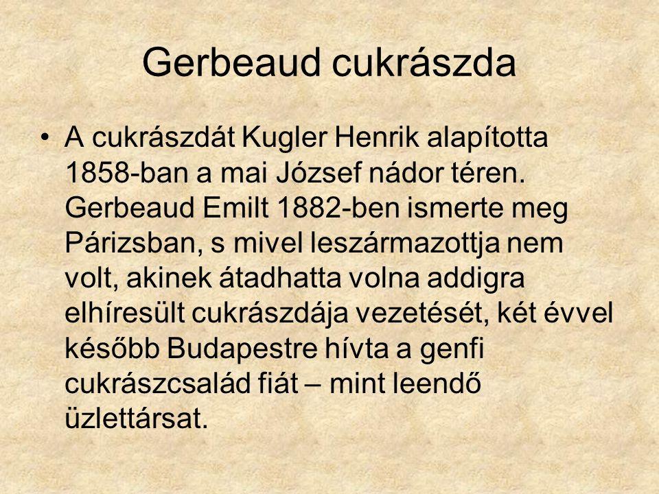 Gerbeaud cukrászda A cukrászdát Kugler Henrik alapította 1858-ban a mai József nádor téren.