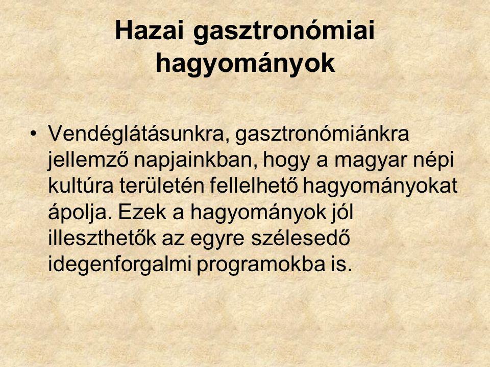 Hazai gasztronómiai hagyományok Vendéglátásunkra, gasztronómiánkra jellemző napjainkban, hogy a magyar népi kultúra területén fellelhető hagyományokat ápolja.