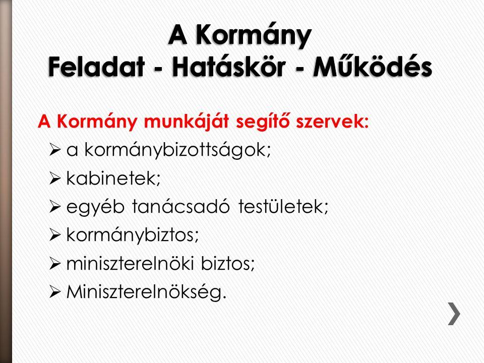 A Kormány munkáját segítő szervek:  a kormánybizottságok;  kabinetek;  egyéb tanácsadó testületek;  kormánybiztos;  miniszterelnöki biztos;  Miniszterelnökség.