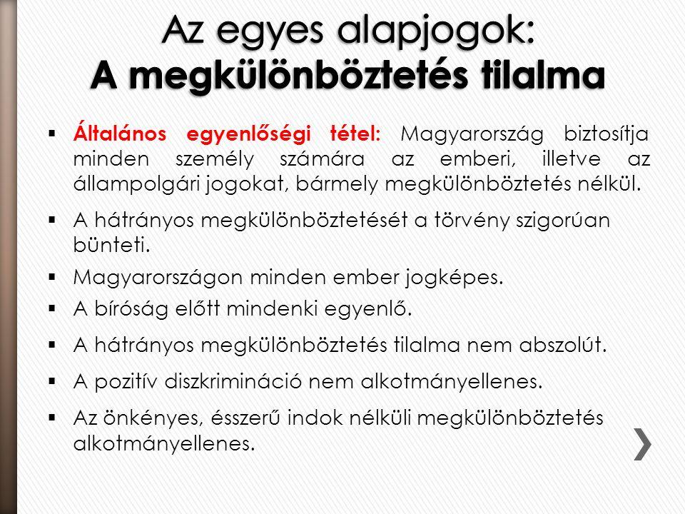  Általános egyenlőségi tétel: Magyarország biztosítja minden személy számára az emberi, illetve az állampolgári jogokat, bármely megkülönböztetés nélkül.
