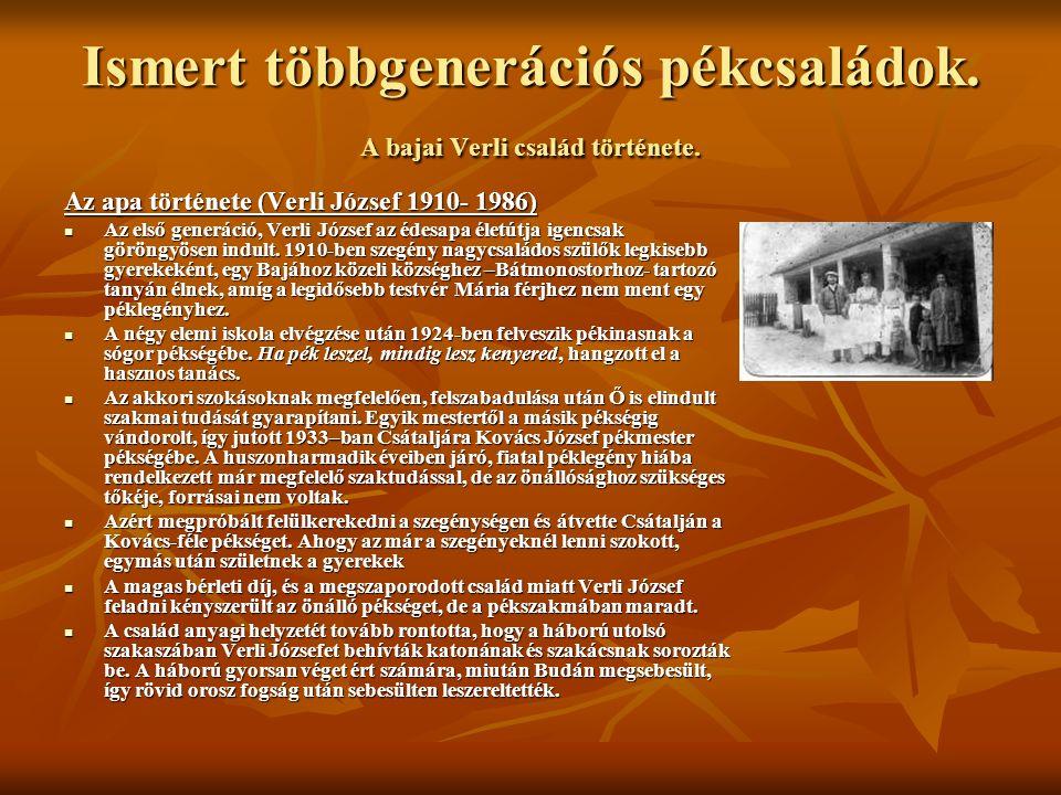 Ismert többgenerációs pékcsaládok. A bajai Verli család története. Az apa története (Verli József 1910- 1986) Az első generáció, Verli József az édesa