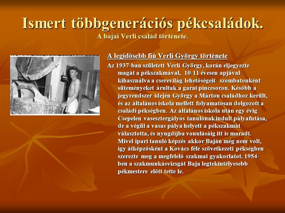 Ismert többgenerációs pékcsaládok. A bajai Verli család története. A legidősebb fiú Verli György története Az 1937-ban született Verli György, korán e
