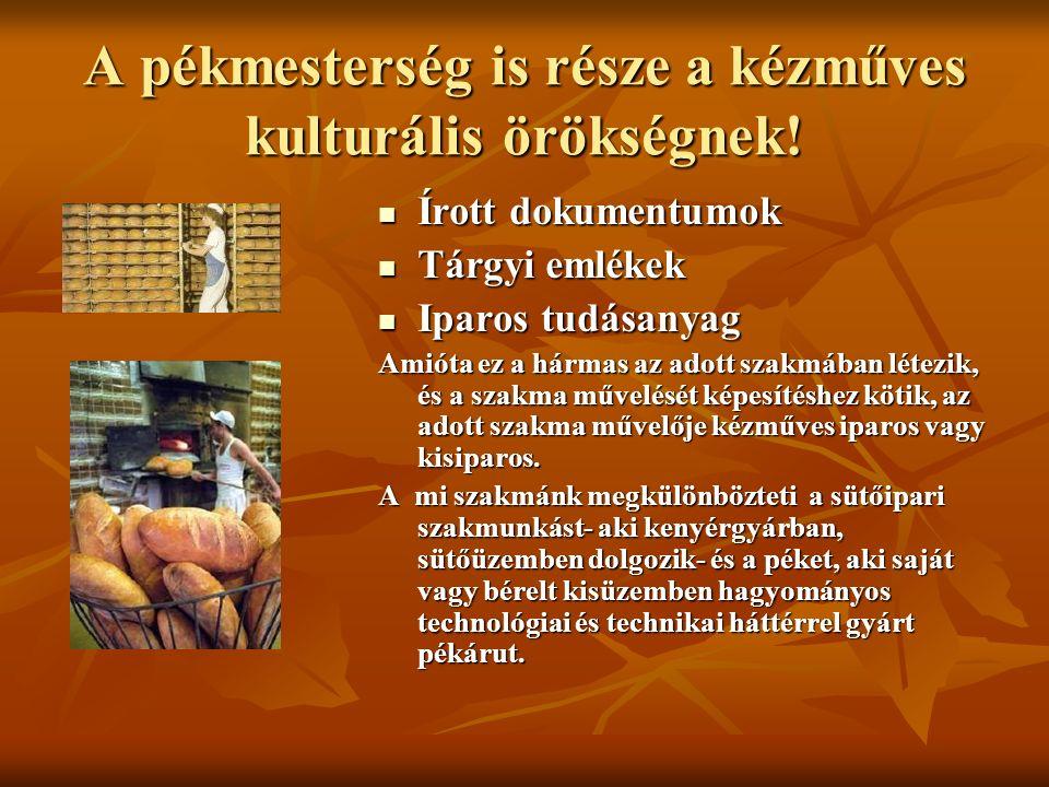 A pékmesterség is része a kézműves kulturális örökségnek! Írott dokumentumok Írott dokumentumok Tárgyi emlékek Tárgyi emlékek Iparos tudásanyag Iparos