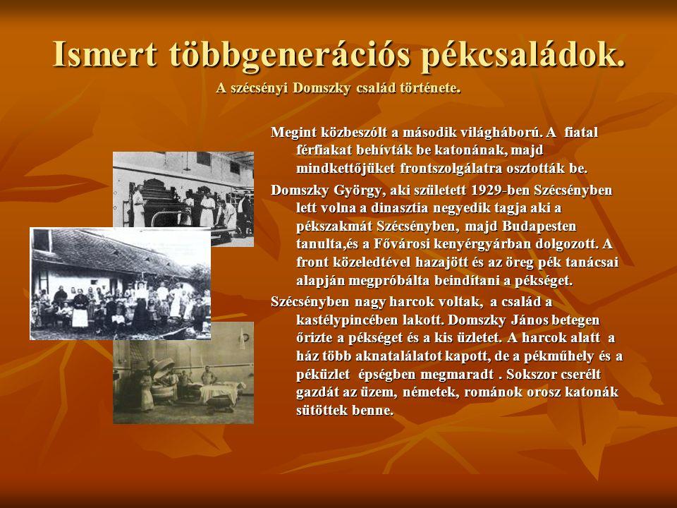 Ismert többgenerációs pékcsaládok. A szécsényi Domszky család története. Megint közbeszólt a második világháború. A fiatal férfiakat behívták be katon