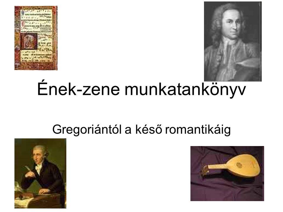 Ének-zene munkatankönyv Gregoriántól a késő romantikáig