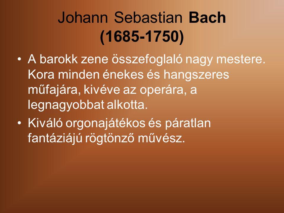 Johann Sebastian Bach (1685-1750) A barokk zene összefoglaló nagy mestere.