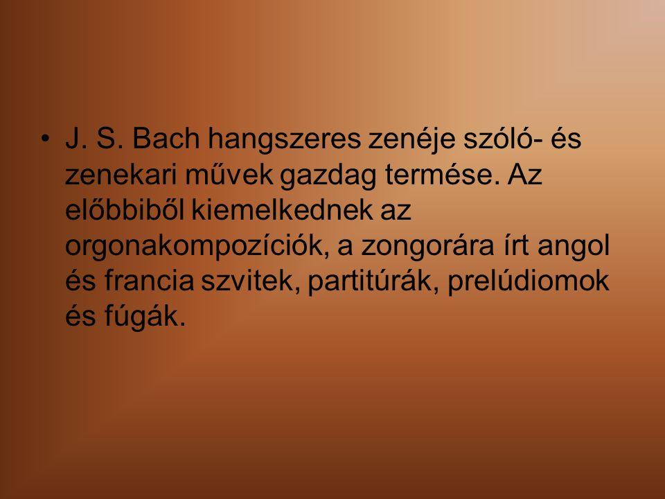J. S. Bach hangszeres zenéje szóló- és zenekari művek gazdag termése.