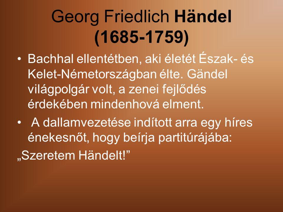 Georg Friedlich Händel (1685-1759) Bachhal ellentétben, aki életét Észak- és Kelet-Németországban élte.