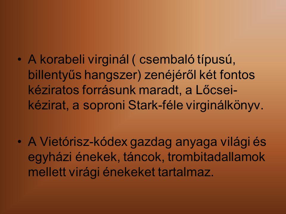 A korabeli virginál ( csembaló típusú, billentyűs hangszer) zenéjéről két fontos kéziratos forrásunk maradt, a Lőcsei- kézirat, a soproni Stark-féle virginálkönyv.