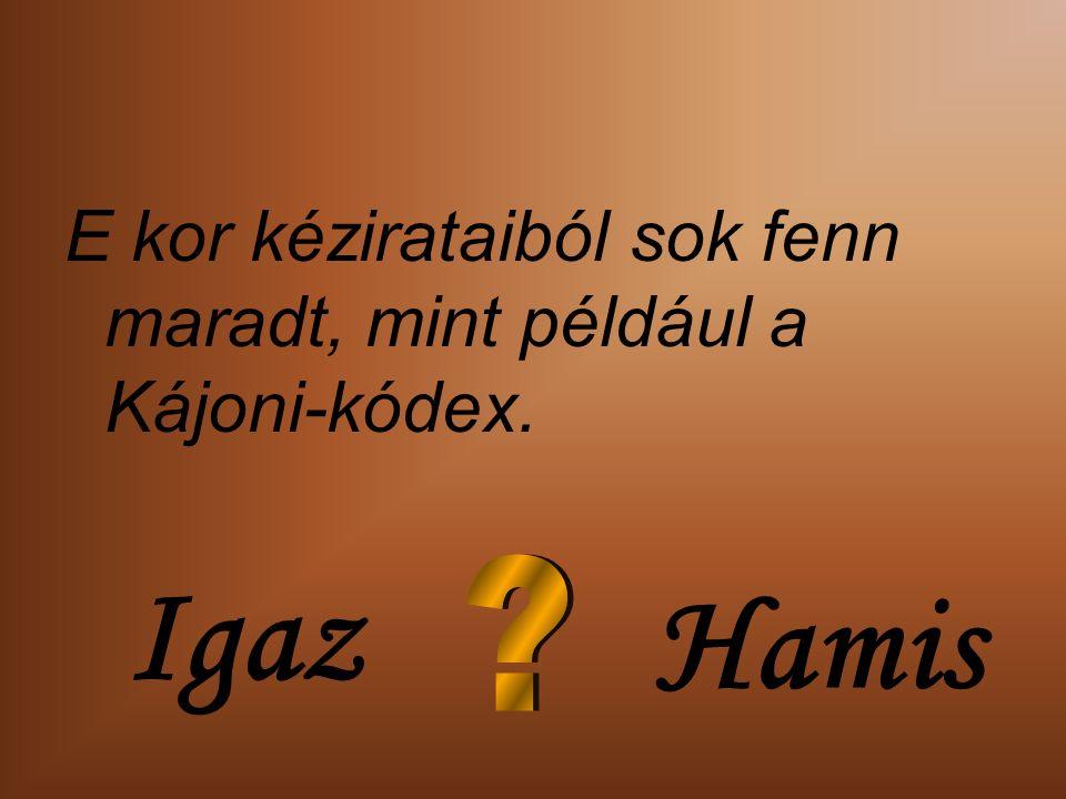 E kor kézirataiból sok fenn maradt, mint például a Kájoni-kódex. Igaz Hamis