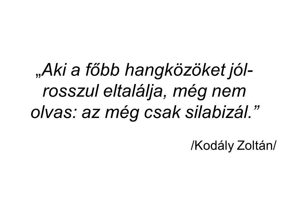 """""""Aki a főbb hangközöket jól- rosszul eltalálja, még nem olvas: az még csak silabizál. /Kodály Zoltán/"""