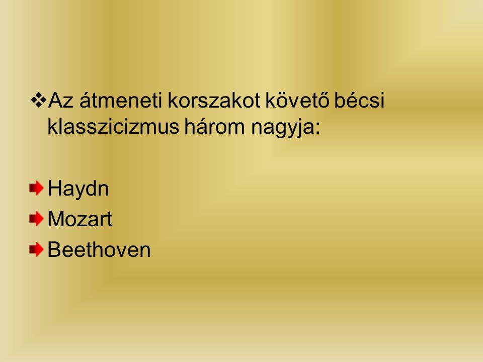  Az átmeneti korszakot követő bécsi klasszicizmus három nagyja: Haydn Mozart Beethoven