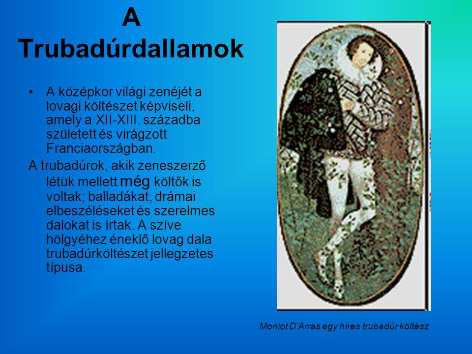 A Trubadúrdallamok A középkor világi zenéjét a lovagi költészet képviseli, amely a XII-XIII.