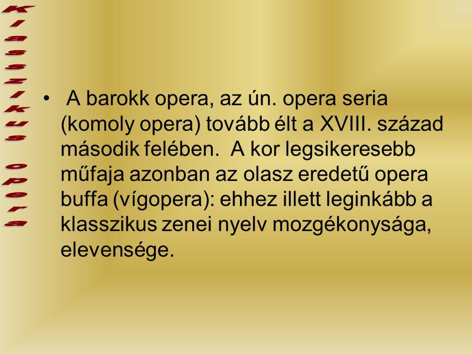 A barokk opera, az ún. opera seria (komoly opera) tovább élt a XVIII.