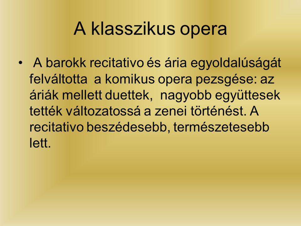 A klasszikus opera A barokk recitativo és ária egyoldalúságát felváltotta a komikus opera pezsgése: az áriák mellett duettek, nagyobb együttesek tették változatossá a zenei történést.