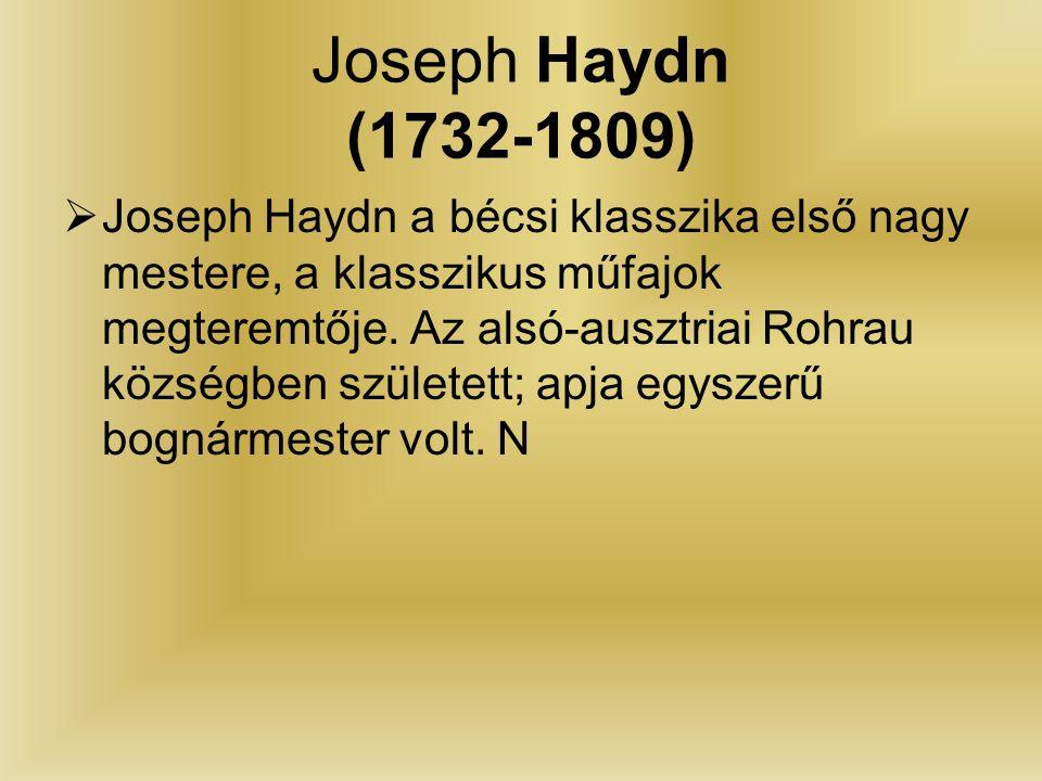 Joseph Haydn (1732-1809)  Joseph Haydn a bécsi klasszika első nagy mestere, a klasszikus műfajok megteremtője.