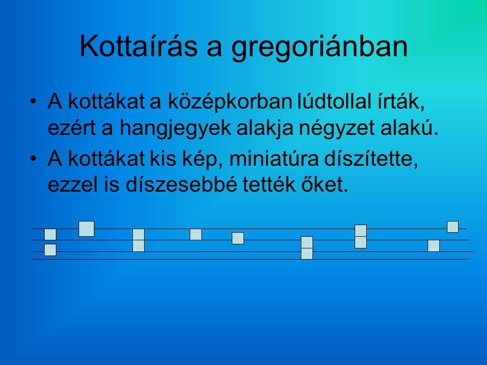 Kottaírás a gregoriánban A kottákat a középkorban lúdtollal írták, ezért a hangjegyek alakja négyzet alakú.