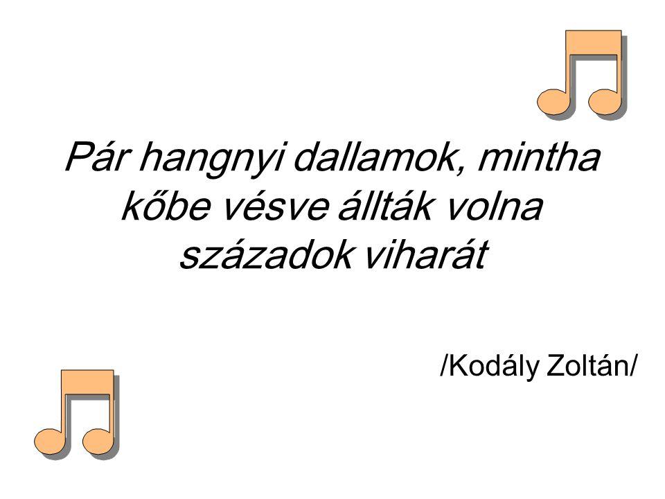 Pár hangnyi dallamok, mintha kőbe vésve állták volna századok viharát /Kodály Zoltán/