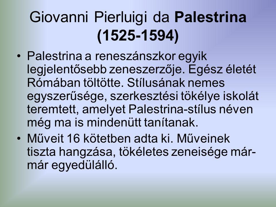 Giovanni Pierluigi da Palestrina (1525-1594) Palestrina a reneszánszkor egyik legjelentősebb zeneszerzője.