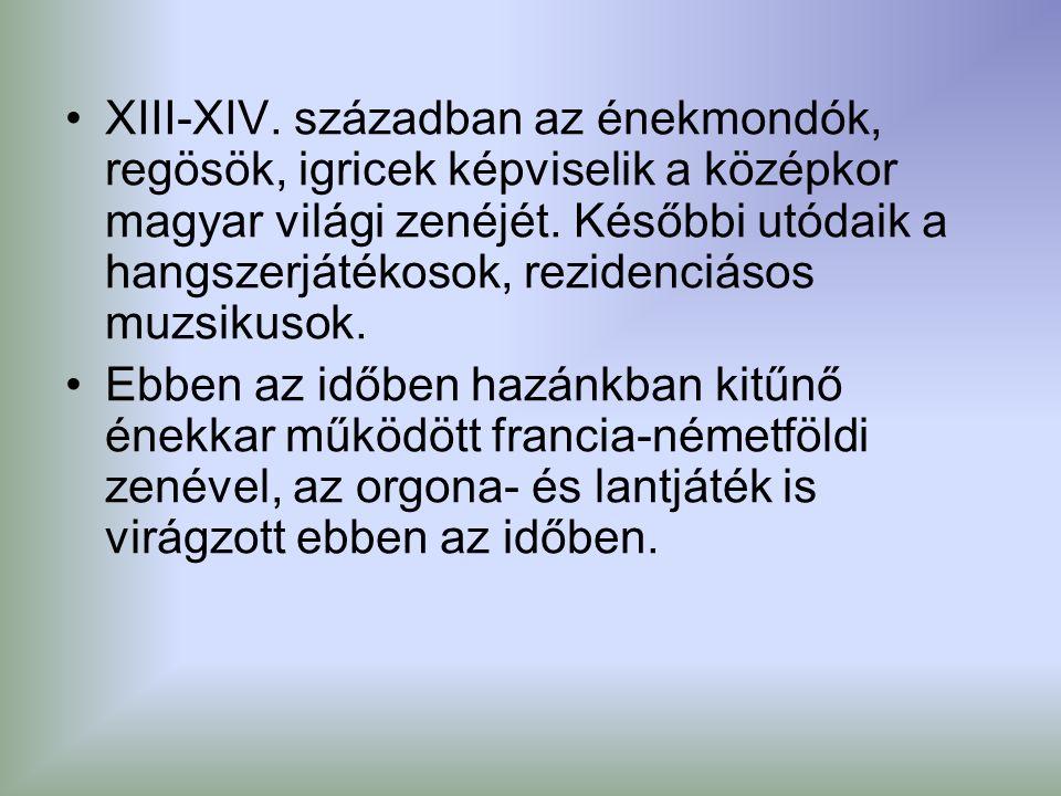 XIII-XIV. században az énekmondók, regösök, igricek képviselik a középkor magyar világi zenéjét.