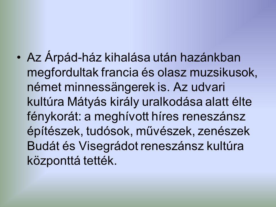 Az Árpád-ház kihalása után hazánkban megfordultak francia és olasz muzsikusok, német minnessängerek is.
