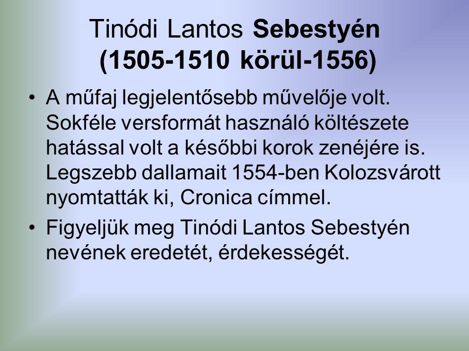 Tinódi Lantos Sebestyén (1505-1510 körül-1556) A műfaj legjelentősebb művelője volt.