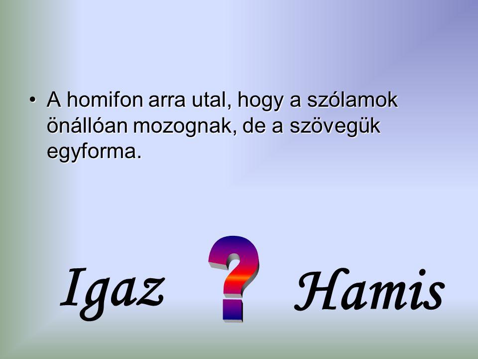 A homifon arra utal, hogy a szólamok önállóan mozognak, de a szövegük egyforma.A homifon arra utal, hogy a szólamok önállóan mozognak, de a szövegük egyforma.