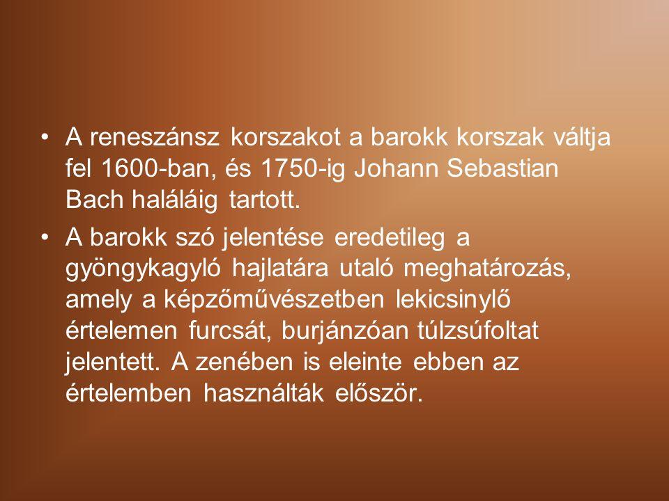 A reneszánsz korszakot a barokk korszak váltja fel 1600-ban, és 1750-ig Johann Sebastian Bach haláláig tartott.