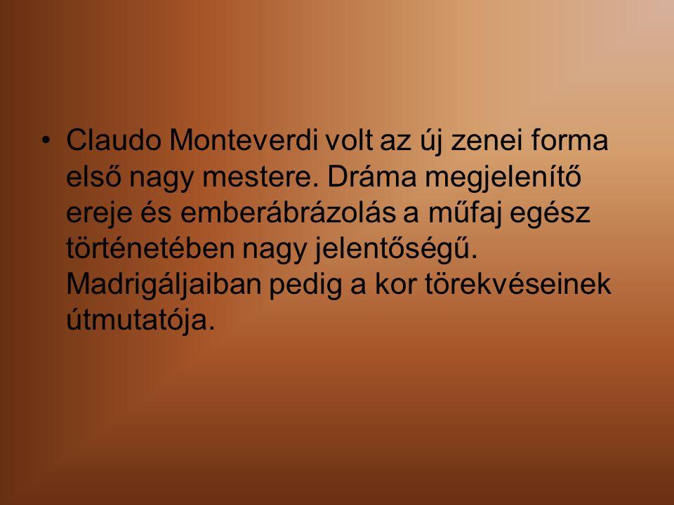 Claudo Monteverdi volt az új zenei forma első nagy mestere.