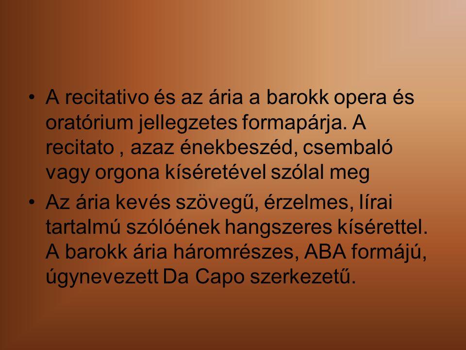 A recitativo és az ária a barokk opera és oratórium jellegzetes formapárja.