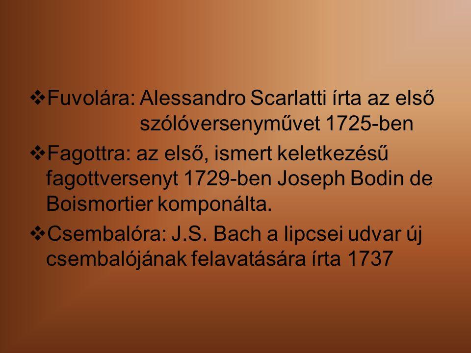  Fuvolára: Alessandro Scarlatti írta az első szólóversenyművet 1725-ben  Fagottra: az első, ismert keletkezésű fagottversenyt 1729-ben Joseph Bodin de Boismortier komponálta.