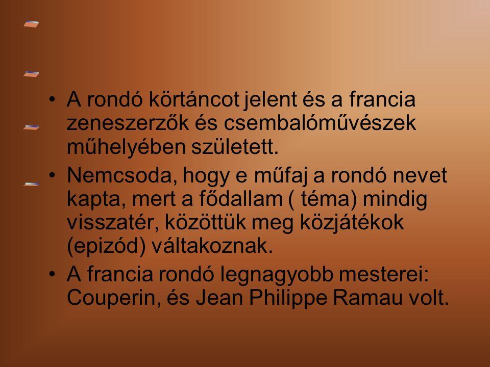 A rondó körtáncot jelent és a francia zeneszerzők és csembalóművészek műhelyében született.
