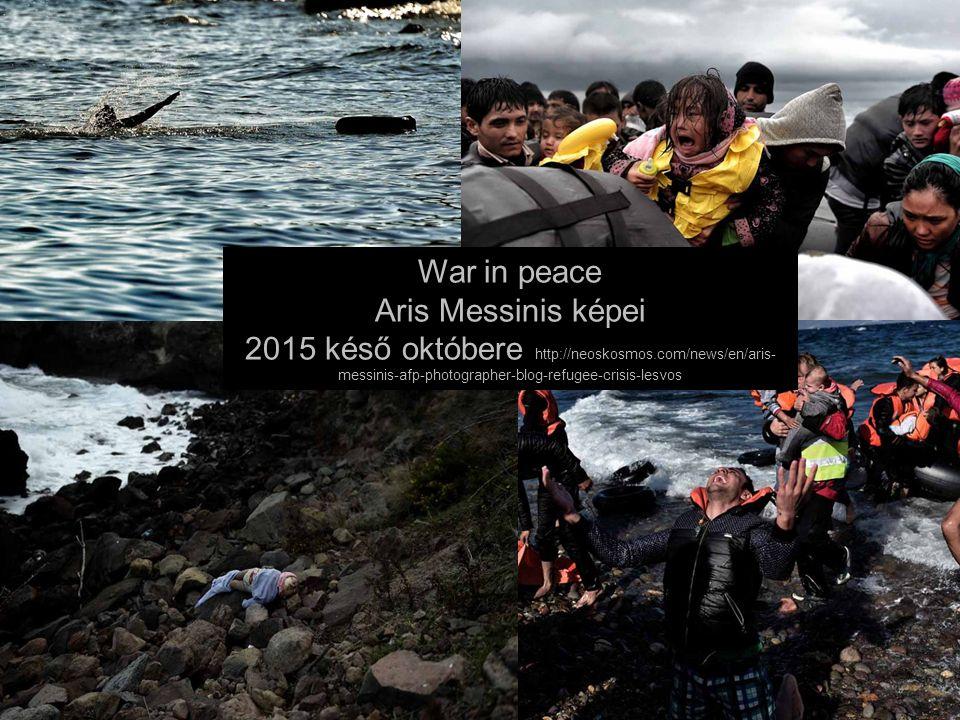 Nagy Boldizsár előadása War in peace Aris Messinis képei 2015 késő októbere http://neoskosmos.com/news/en/aris- messinis-afp-photographer-blog-refugee