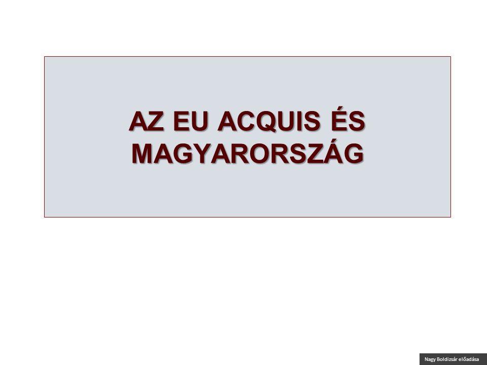 Nagy Boldizsár előadása AZ EU ACQUIS ÉS MAGYARORSZÁG