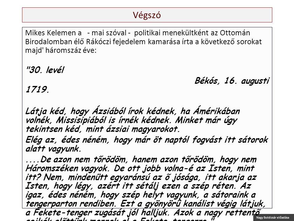 Nagy Boldizsár előadása Végszó Mikes Kelemen a - mai szóval - politikai menekültként az Ottomán Birodalomban élő Rákóczi fejedelem kamarása írta a köv
