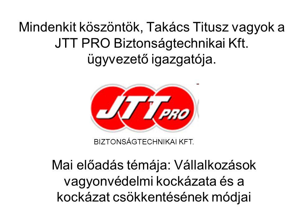 Mindenkit köszöntök, Takács Titusz vagyok a JTT PRO Biztonságtechnikai Kft.