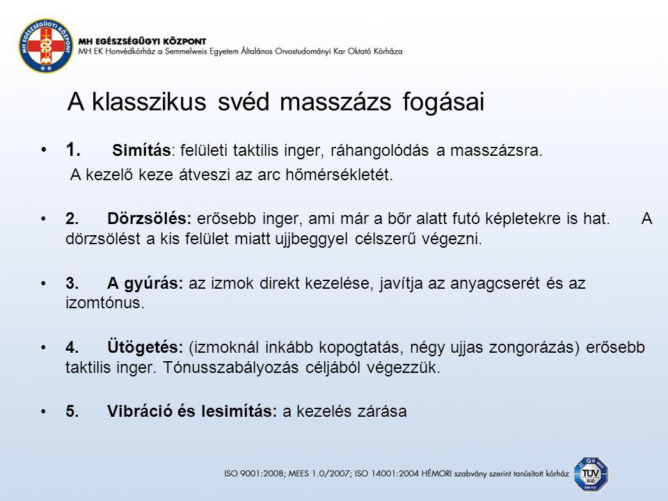 A klasszikus svéd masszázs fogásai 1. Simítás: felületi taktilis inger, ráhangolódás a masszázsra.