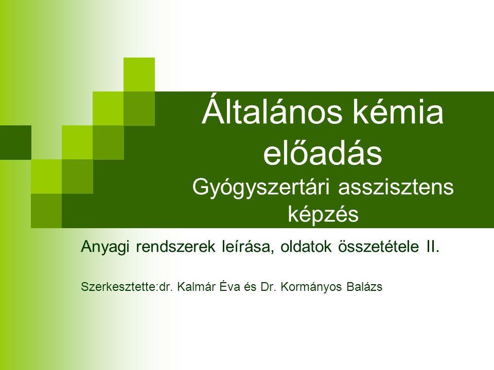 Általános kémia előadás Gyógyszertári asszisztens képzés Anyagi rendszerek leírása, oldatok összetétele II.