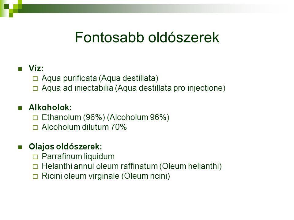Fontosabb oldószerek Víz:  Aqua purificata (Aqua destillata)  Aqua ad iniectabilia (Aqua destillata pro injectione) Alkoholok:  Ethanolum (96%) (Alcoholum 96%)  Alcoholum dilutum 70% Olajos oldószerek:  Parrafinum liquidum  Helanthi annui oleum raffinatum (Oleum helianthi)  Ricini oleum virginale (Oleum ricini)